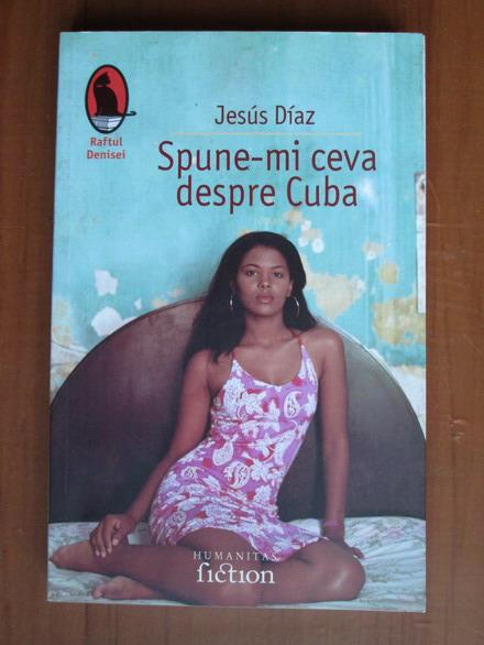Anticariat: Jesus Diaz - Spune-mi ceva despre Cuba