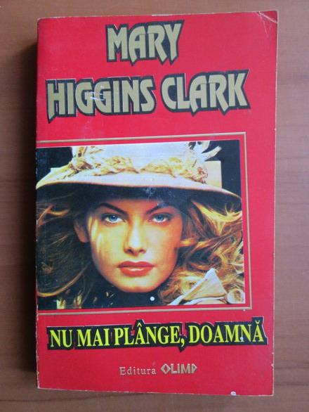 Anticariat: Mary Higgins Clark - Nu mai plange, doamna