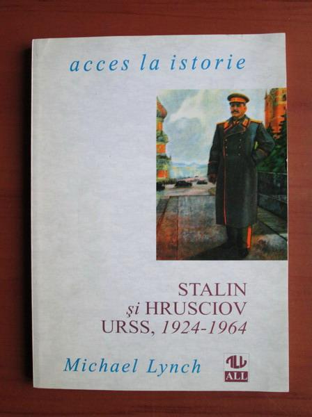 Anticariat: Michael Lynch - Stalin si Hrusciov. URSS 1924-1964