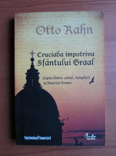 Anticariat: Otto Rahn - Cruciada impotriva Sfantului Graal