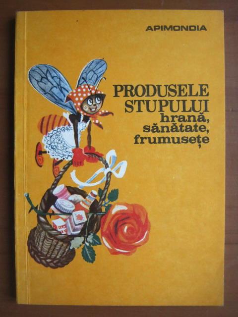Anticariat: Produsele stupului: Hrana, sanatate, frumusete