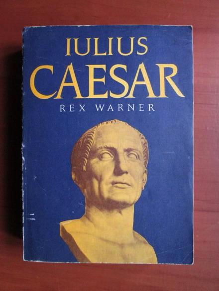 Anticariat: Rex Warner - Iulius Caesar