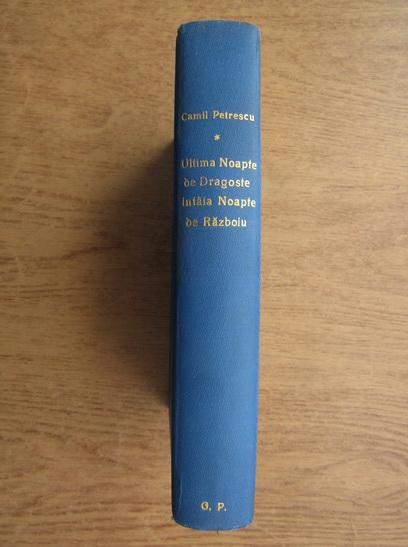 Anticariat: Camil Petrescu - Ultima noapte de dragoste intaia noapte de razboi (2 volume coligate, 1930-1931)