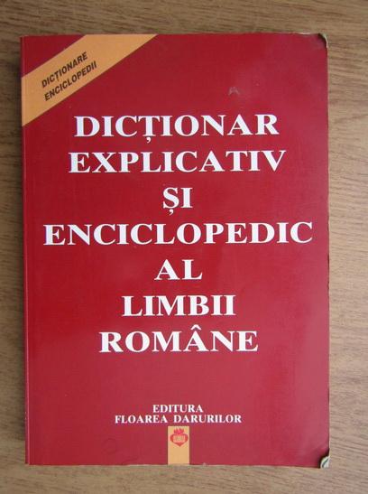 Anticariat: Dictionar explicativ si enciclopedic al limbi romane