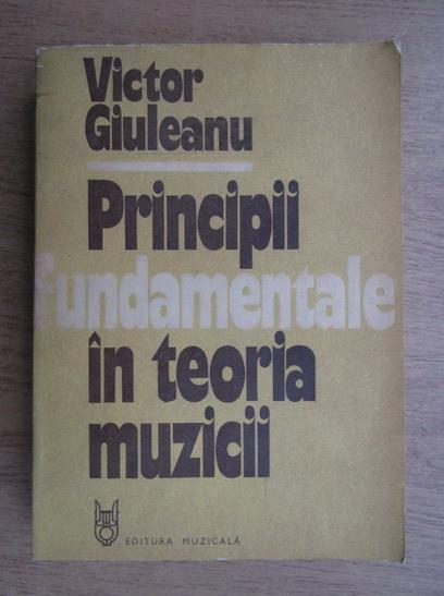 Anticariat: Victor Giuleanu - Principii fundamentale in teoria muzicii