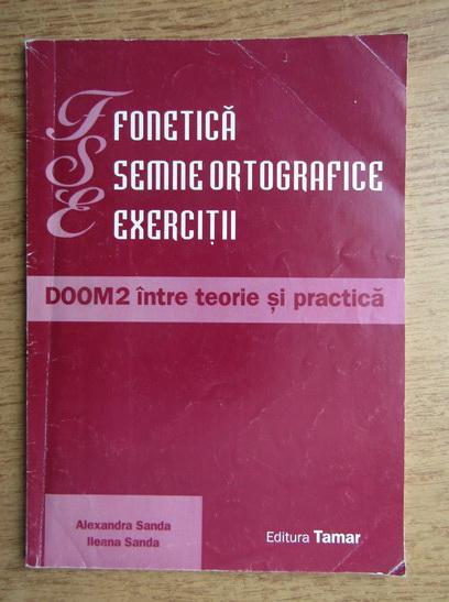 Anticariat: Alexandra Sanda, Ileana Sanda - Fonetica. Semne ortografice. Exercitii