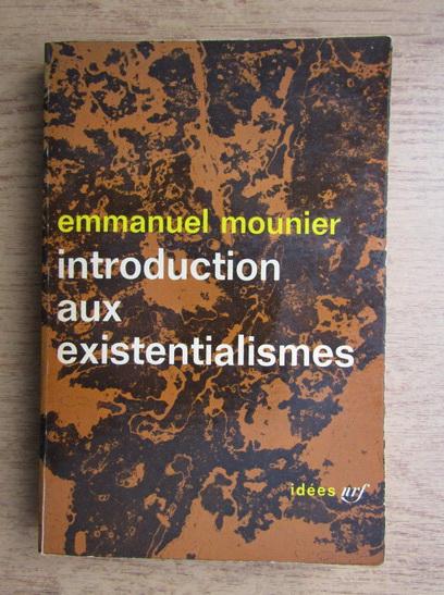 Anticariat: Emmanuel Mounier - Introduction aux existentialismes