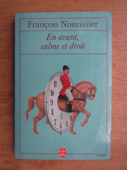 Anticariat: Francois Nourissier - En avant, calme et droit