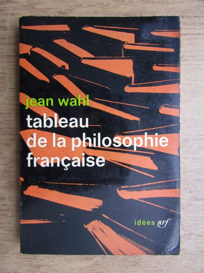 Anticariat: Jean Wahl - Tableau de la philosophie francaise