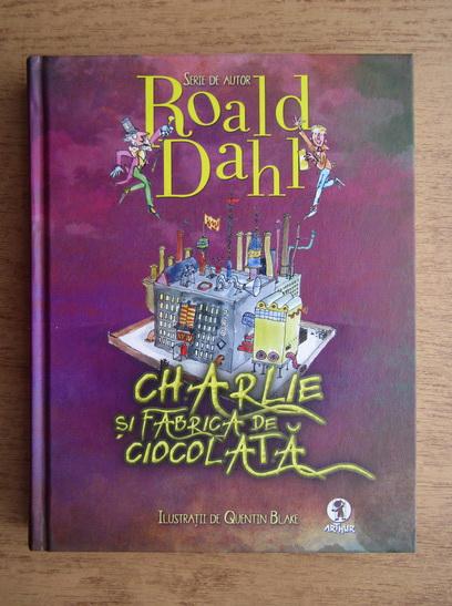 Anticariat: Roald Dahl - Charlie si fabrica de ciocolata