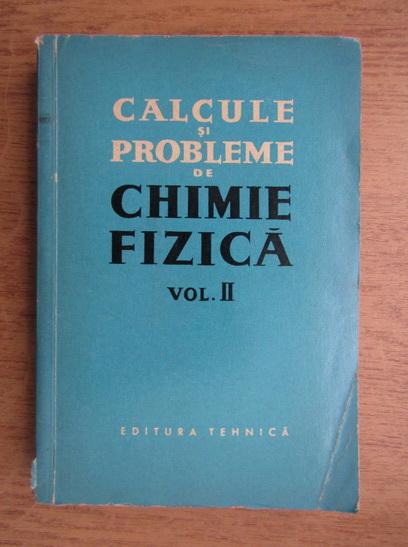 Anticariat: Calcule si probleme de chimie fizica (volumul 2)