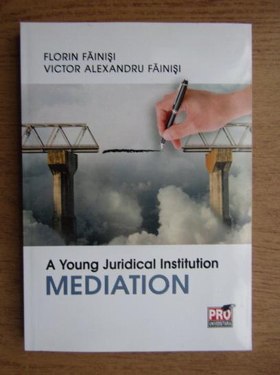 Anticariat: Florin Fainisi, Victor Alexandru Fainisi - A young juridical institution mediation