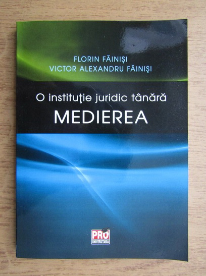 Anticariat: Florin Fainisi, Victor Alexandru Fainisi - O institutie juridic tanara. Medierea