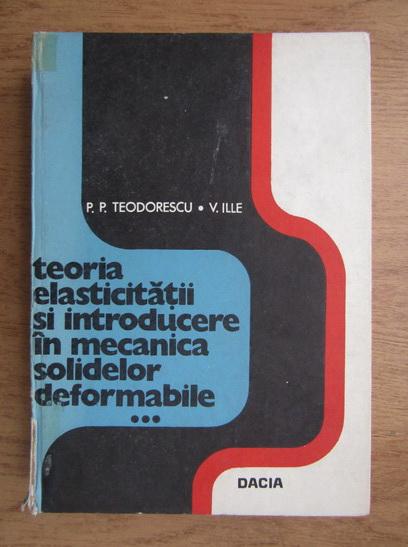 Anticariat: P. P. Teodorescu - Teoria elasticitatii si introducere in mecanica solidelor deformabile (volumul 3)