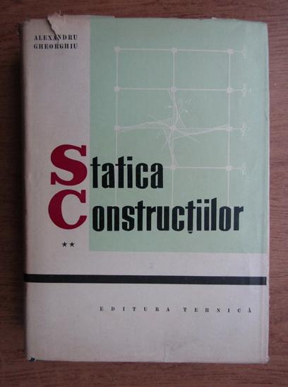 Anticariat: Alexandru Gheorghiu - Statica constructiilor (volumul 2)