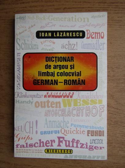 Anticariat: Ioan Lazarescu - Dictionar de argou si limbaj colocvial german-roman
