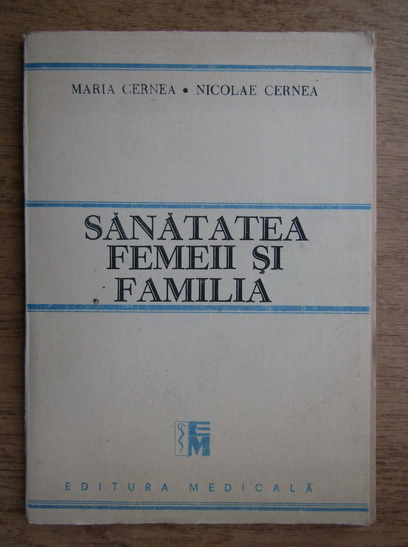 Anticariat: Maria Cernea - Sanatatea femeii si familia