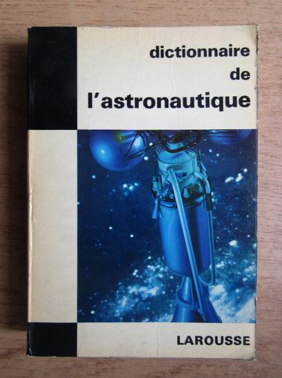 Anticariat: Thomas de Galiana - Dictionnaire de l'astronautique
