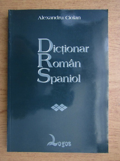 Anticariat: Alexandru Ciolan - Dictionar roman-spaniol