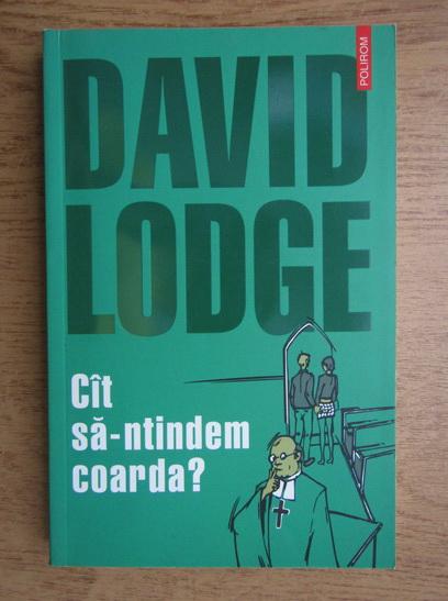 Anticariat: David Lodge - Cat sa-ntindem coarda?