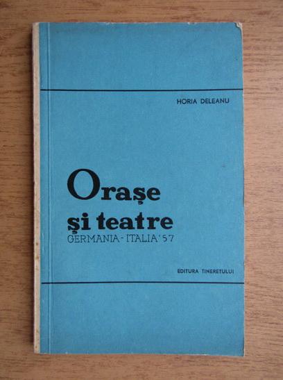 Anticariat: Horia Deleanu - Orase si teatre, Germania si Italia