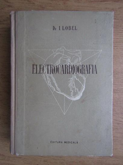 Anticariat: I. Lobel - Electrocardiografia