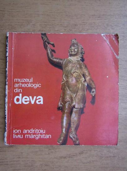 Anticariat: Ion Andritoiu, Liviu Marghitan - Muzeul Arheologic din Deva