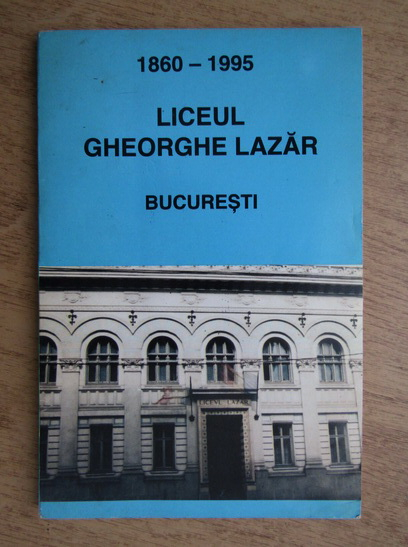 Anticariat: Liceul Gheorghe Lazar 1860-1995