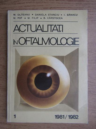 Anticariat: M. Olteanu, Daniela Stanciu, I. Banacu - Actualitati in oftalmologie (volumul 1)