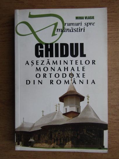 Anticariat: Mihai D. Vasile - Drumuri spre manastiri. Ghidul asezamintelor monahale ortodoxe din Romania