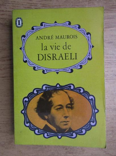 Anticariat: Andre Maurois - La vie de Disraeli