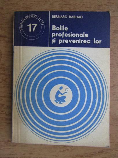 Anticariat: Bernard Barhad - Bolile profesionale si prevenirea lor