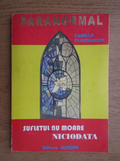Anticariat: Camille Flammarion - Sufletul nu moare niciodata