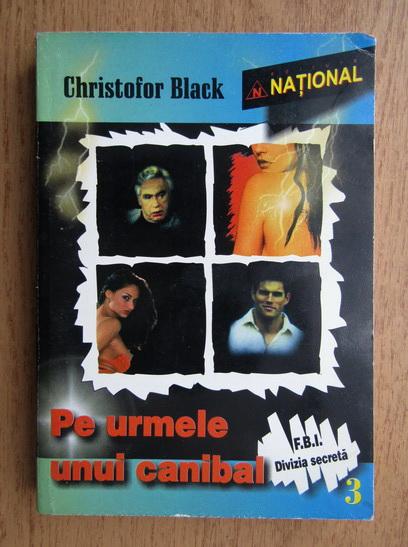 Anticariat: Christofor Black - Pe urmele unui canibal