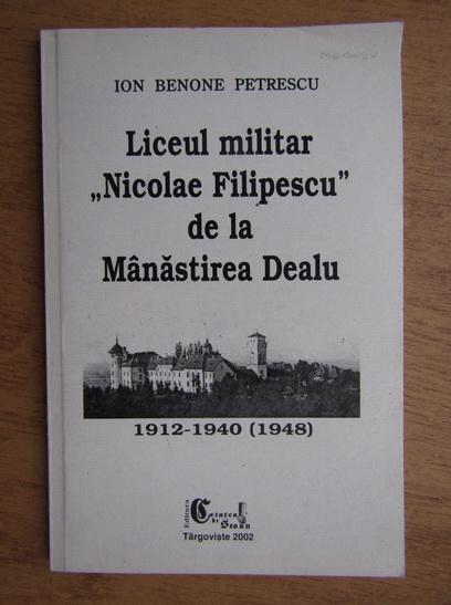 Anticariat: Ion Benone Petrescu - Liceul militar Nicolae Filipescu de la Manastirea Dealu