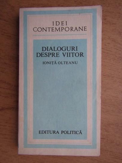 Anticariat: Ionita Olteanu - Dialoguri despre viitor