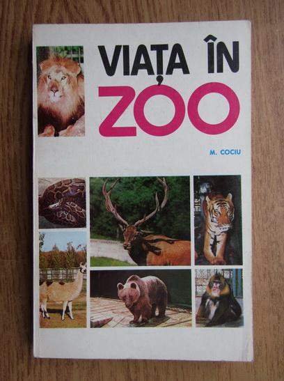 Anticariat: Mihail Cociu - Viata in Zoo