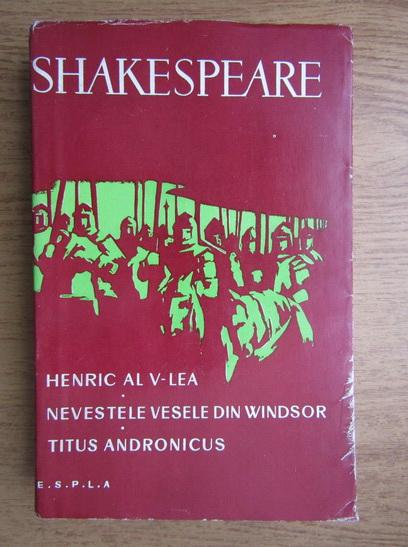 Anticariat: William Shakespeare - Henric al V-lea. Nevestele vesele din Windsor. Titus Andronicus