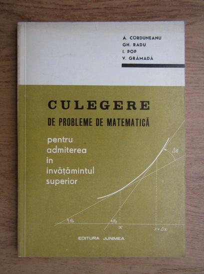 Anticariat: Adrian Corduneanu - Culegere de probleme de matematica pentru admiterea in invatamantul superior