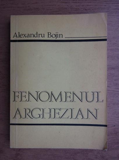 Anticariat: Alexandru Bojin - Fenomenul arghezian