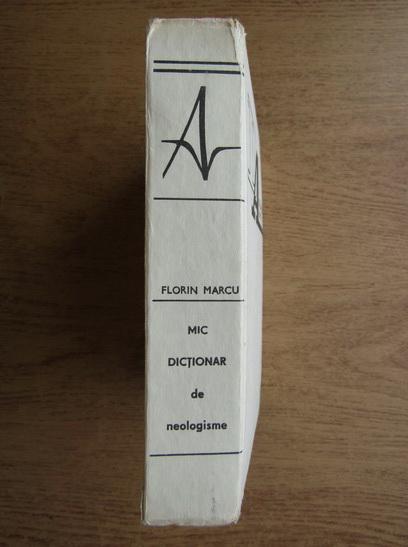 Anticariat: Florin Marcu - Mic dictionar de neologisme