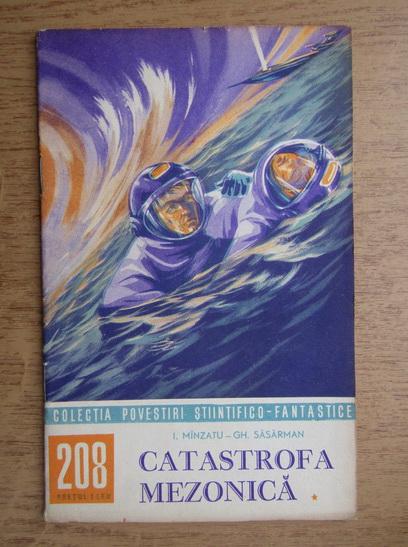 Anticariat: I. Minzatu - Catastrofa mezonica (volumul 1), nr. 208