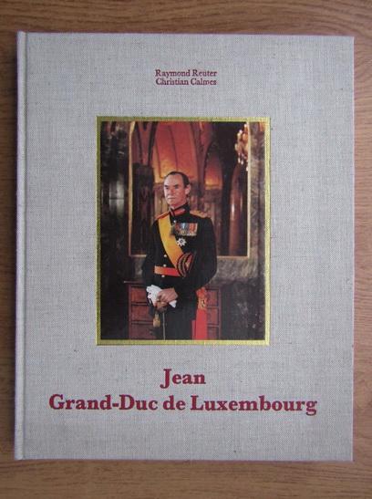 Anticariat: Raymond Reuter - Jean Grand Duc de Luxembourg