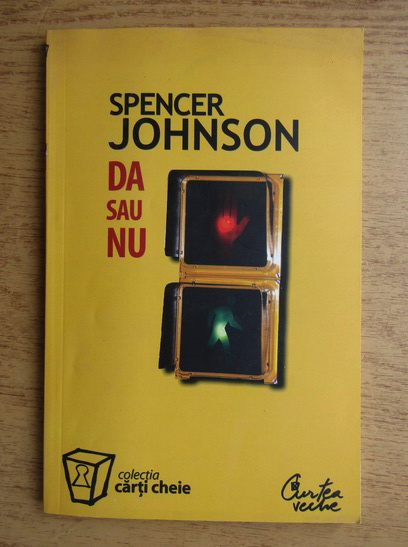 Anticariat: Spencer Johnson - Da sau nu