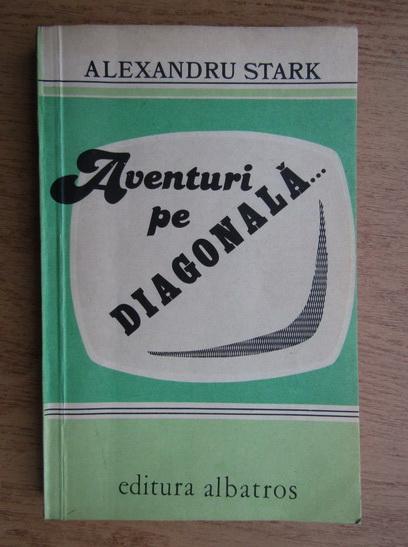 Anticariat: Alexandru Stark - Aventuri pe diagonala