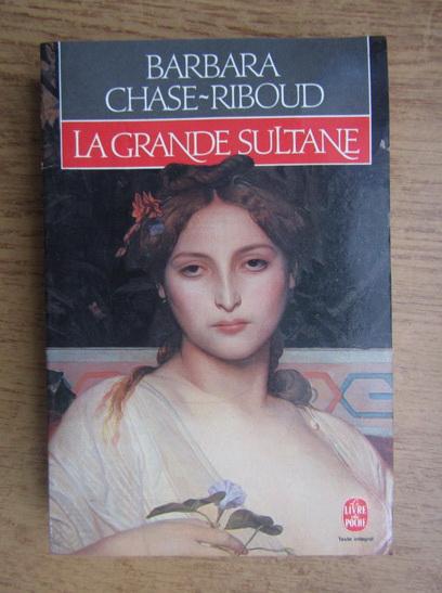 Anticariat: Barbara Chase Riboud - La Grande Sultane
