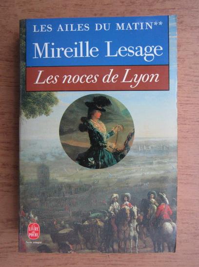 Anticariat: Mireille Lesage - Les noces de Lyon