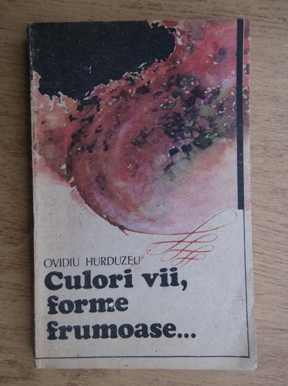 Anticariat: Ovidiu Hurduzeu - Culori vii, forme frumoase