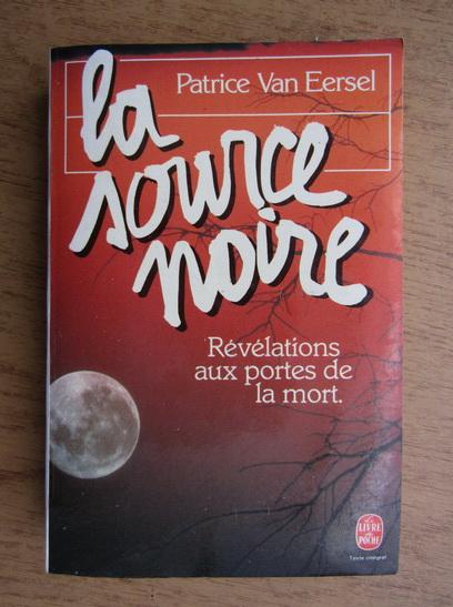 Anticariat: Patrice Van Eersel - La source noire