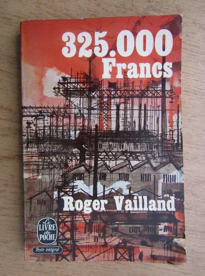 Anticariat: Roger Vailland - 325000 francs